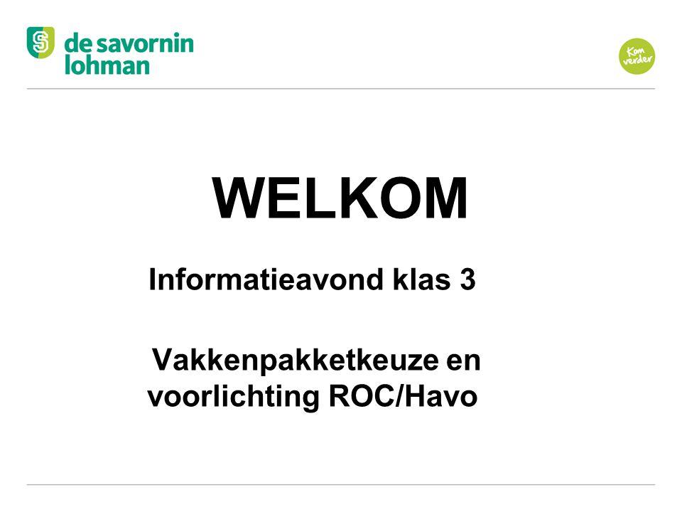 WELKOM Informatieavond klas 3 Vakkenpakketkeuze en voorlichting ROC/Havo