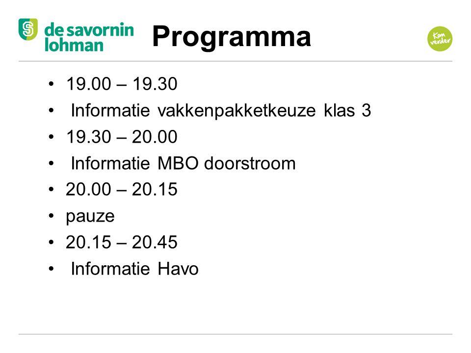 Ov Programma 19.00 – 19.30 Informatie vakkenpakketkeuze klas 3 19.30 – 20.00 Informatie MBO doorstroom 20.00 – 20.15 pauze 20.15 – 20.45 Informatie Ha