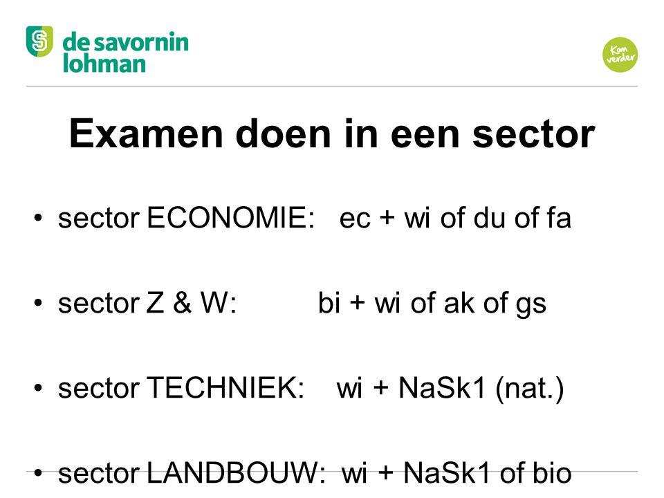 Ov Examen doen in een sector sector ECONOMIE: ec + wi of du of fa sector Z & W: bi + wi of ak of gs sector TECHNIEK: wi + NaSk1 (nat.) sector LANDBOUW