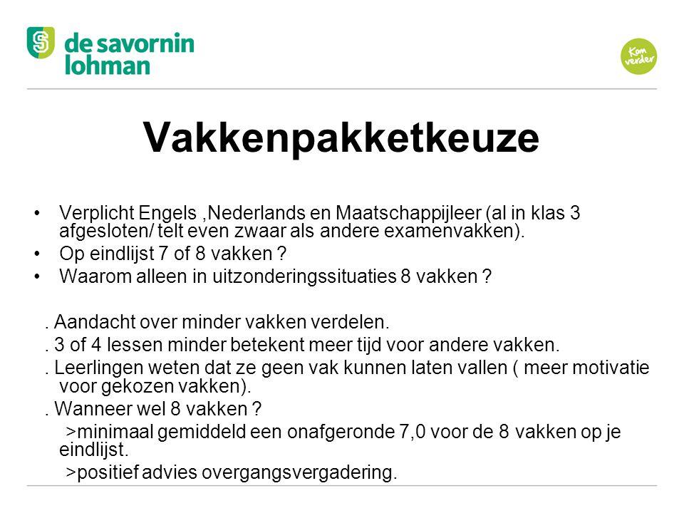 Ov Vakkenpakketkeuze Verplicht Engels,Nederlands en Maatschappijleer (al in klas 3 afgesloten/ telt even zwaar als andere examenvakken). Op eindlijst