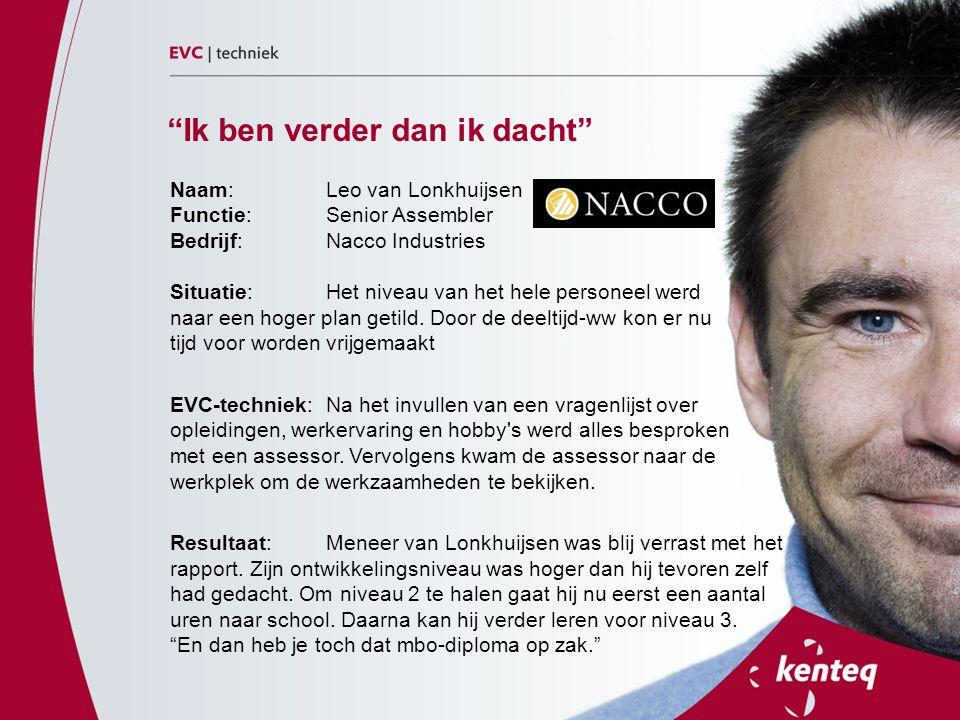 """""""Ik ben verder dan ik dacht"""" Naam: Leo van Lonkhuijsen Functie: Senior Assembler Bedrijf: Nacco Industries Situatie: Het niveau van het hele personeel"""