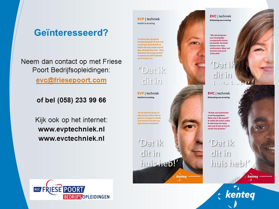 Neem dan contact op met Friese Poort Bedrijfsopleidingen: evc@friesepoort.com of bel (058) 233 99 66 Kijk ook op het internet: www.evptechniek.nl www.