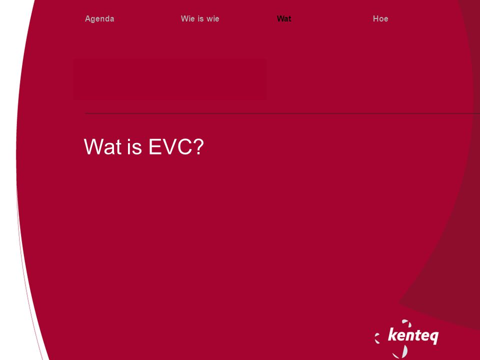 Wat is EVC? AgendaWie is wieWatHoe