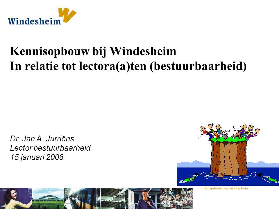 Dr. Jan A. Jurriëns Lector bestuurbaarheid 15 januari 2008 Kennisopbouw bij Windesheim In relatie tot lectora(a)ten (bestuurbaarheid)