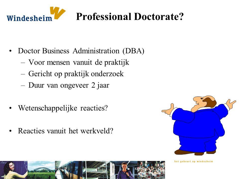 Professional Doctorate? Doctor Business Administration (DBA) –Voor mensen vanuit de praktijk –Gericht op praktijk onderzoek –Duur van ongeveer 2 jaar