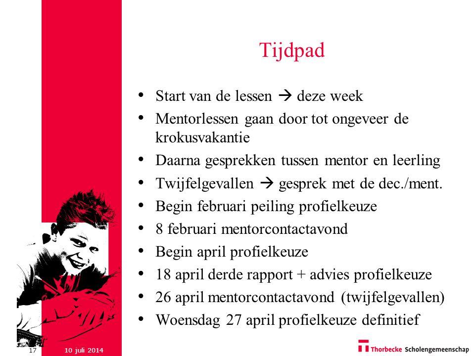 10 juli 201417 Tijdpad Start van de lessen  deze week Mentorlessen gaan door tot ongeveer de krokusvakantie Daarna gesprekken tussen mentor en leerli