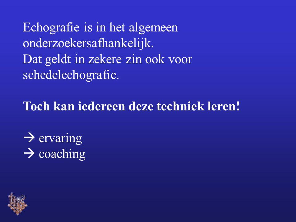 Echografie is in het algemeen onderzoekersafhankelijk.