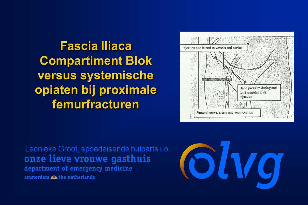 Fascia Iliaca Compartiment Blok versus systemische opiaten bij proximale femurfracturen Leonieke Groot, spoedeisende hulparts i.o.