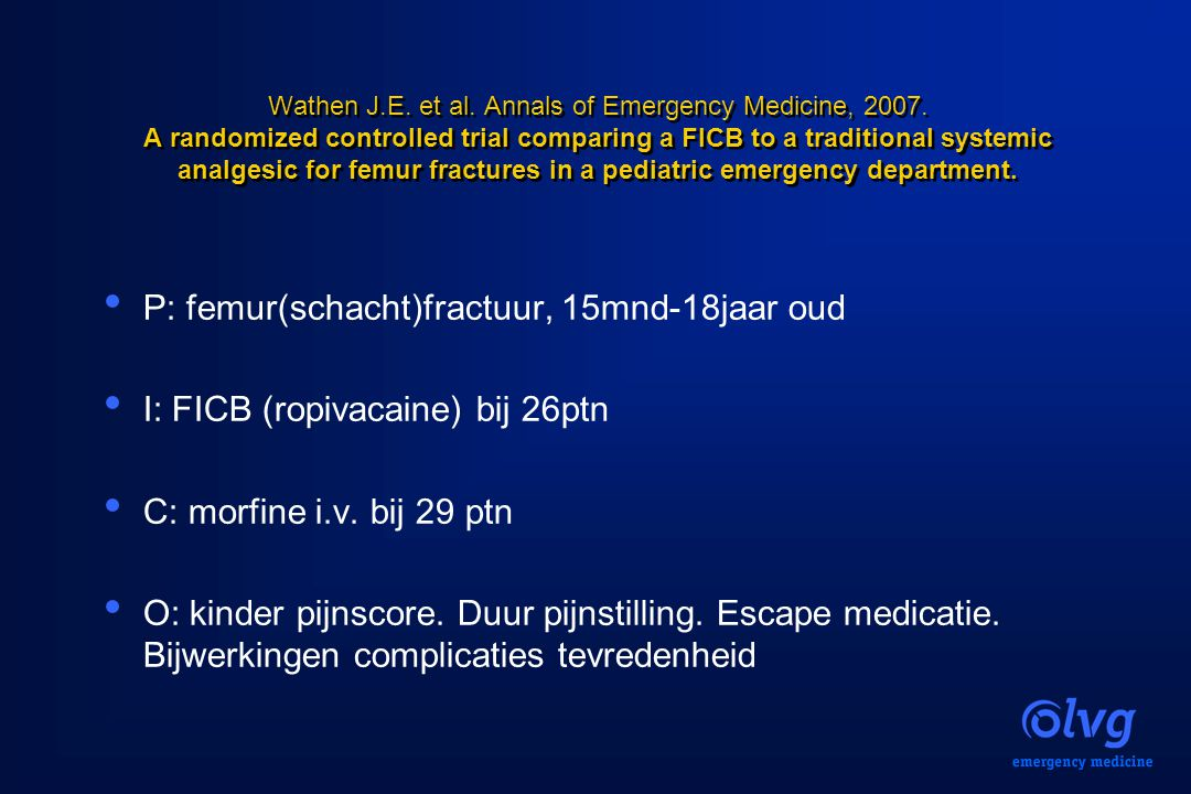 Wathen J.E. et al. Annals of Emergency Medicine, 2007. A randomized controlled trial comparing a FICB to a traditional systemic analgesic for femur fr