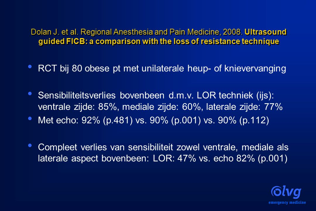 Dolan J. et al. Regional Anesthesia and Pain Medicine, 2008. Ultrasound guided FICB: a comparison with the loss of resistance technique RCT bij 80 obe