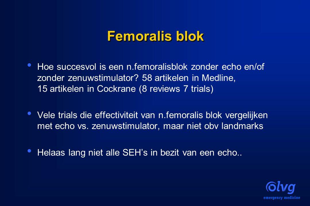 Femoralis blok Hoe succesvol is een n.femoralisblok zonder echo en/of zonder zenuwstimulator? 58 artikelen in Medline, 15 artikelen in Cockrane (8 rev