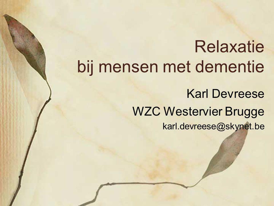 Relaxatie bij mensen met dementie Karl Devreese WZC Westervier Brugge karl.devreese@skynet.be