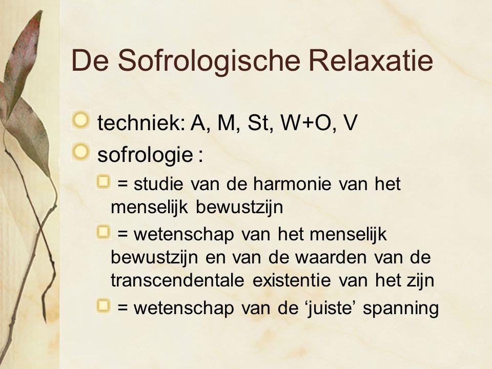 De Sofrologische Relaxatie techniek: A, M, St, W+O, V sofrologie : = studie van de harmonie van het menselijk bewustzijn = wetenschap van het menselij