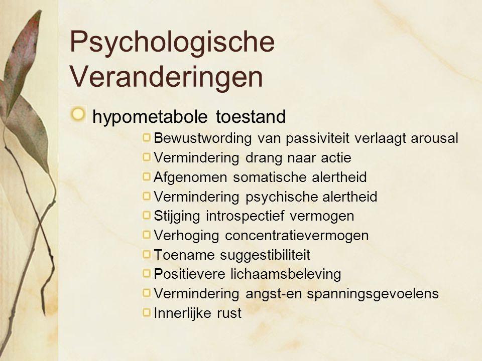 Psychologische Veranderingen hypometabole toestand Bewustwording van passiviteit verlaagt arousal Vermindering drang naar actie Afgenomen somatische a