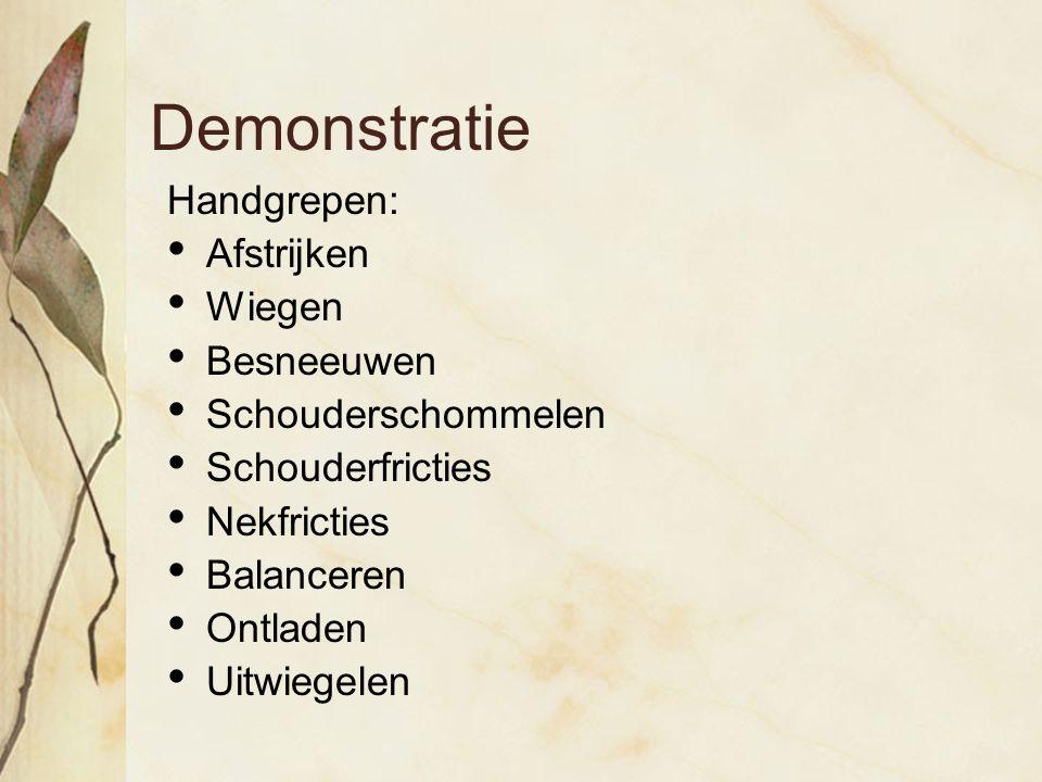 Demonstratie Handgrepen: Afstrijken Wiegen Besneeuwen Schouderschommelen Schouderfricties Nekfricties Balanceren Ontladen Uitwiegelen