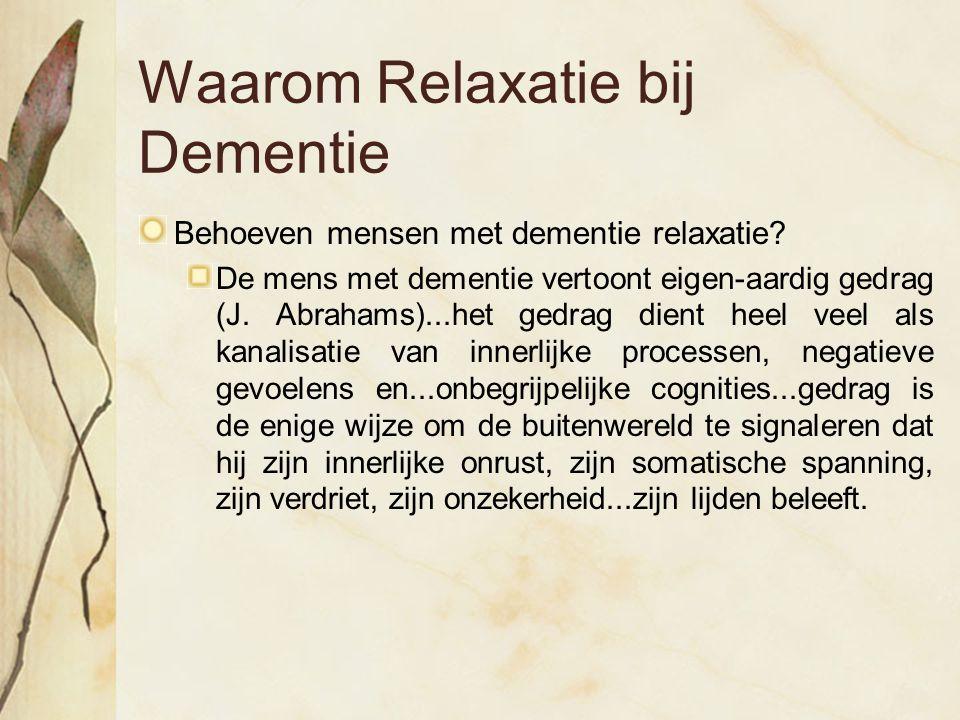 Waarom Relaxatie bij Dementie Behoeven mensen met dementie relaxatie? De mens met dementie vertoont eigen-aardig gedrag (J. Abrahams)...het gedrag die