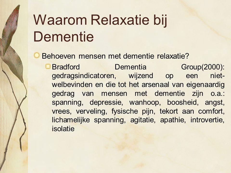 Waarom Relaxatie bij Dementie Behoeven mensen met dementie relaxatie? Bradford Dementia Group(2000): gedragsindicatoren, wijzend op een niet- welbevin