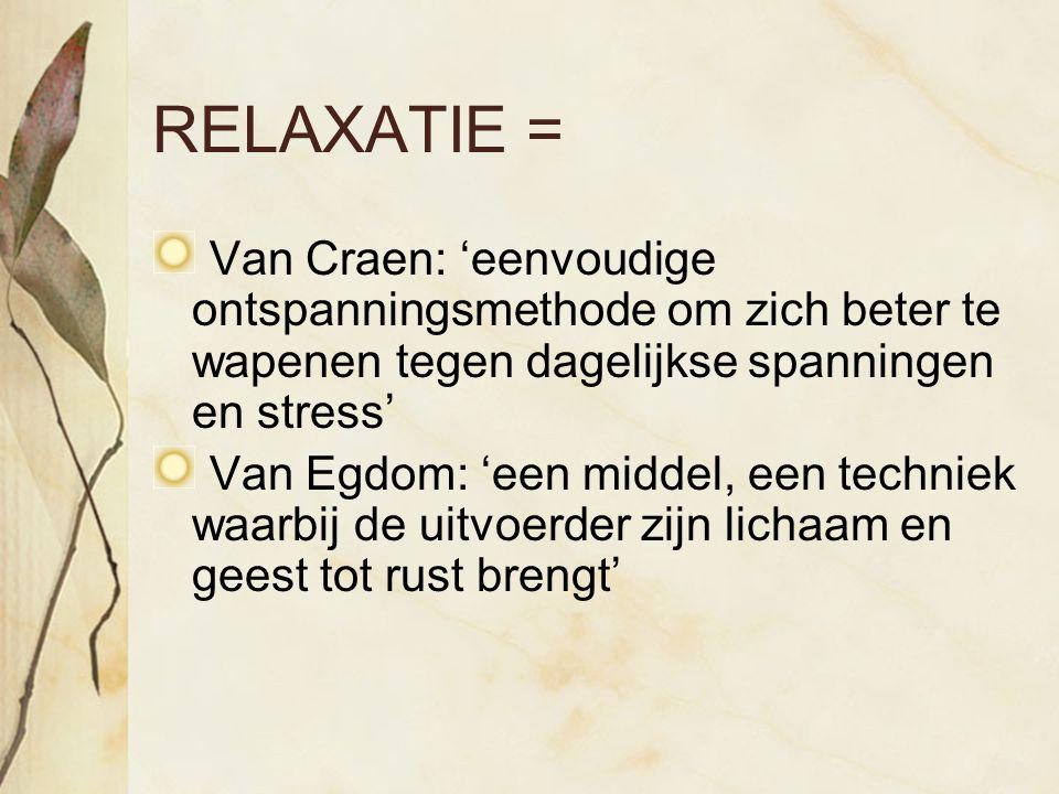 RELAXATIE = Van Craen: 'eenvoudige ontspanningsmethode om zich beter te wapenen tegen dagelijkse spanningen en stress' Van Egdom: 'een middel, een tec