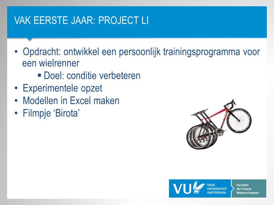VAK EERSTE JAAR: PROJECT LI Opdracht: ontwikkel een persoonlijk trainingsprogramma voor een wielrenner  Doel: conditie verbeteren Experimentele opzet Modellen in Excel maken Filmpje 'Birota'