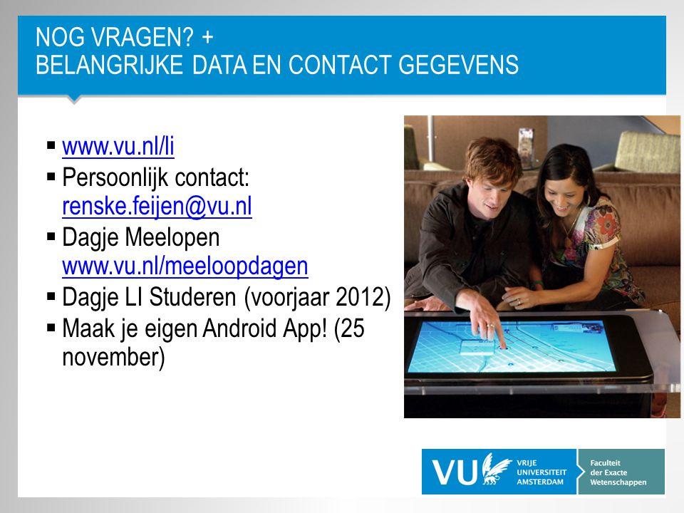 NOG VRAGEN? + BELANGRIJKE DATA EN CONTACT GEGEVENS  www.vu.nl/li www.vu.nl/li  Persoonlijk contact: renske.feijen@vu.nl renske.feijen@vu.nl  Dagje