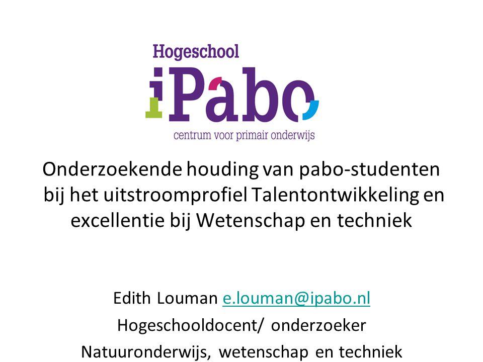Onderzoekende houding van pabo-studenten bij het uitstroomprofiel Talentontwikkeling en excellentie bij Wetenschap en techniek Edith Louman e.louman@ipabo.nle.louman@ipabo.nl Hogeschooldocent/ onderzoeker Natuuronderwijs, wetenschap en techniek