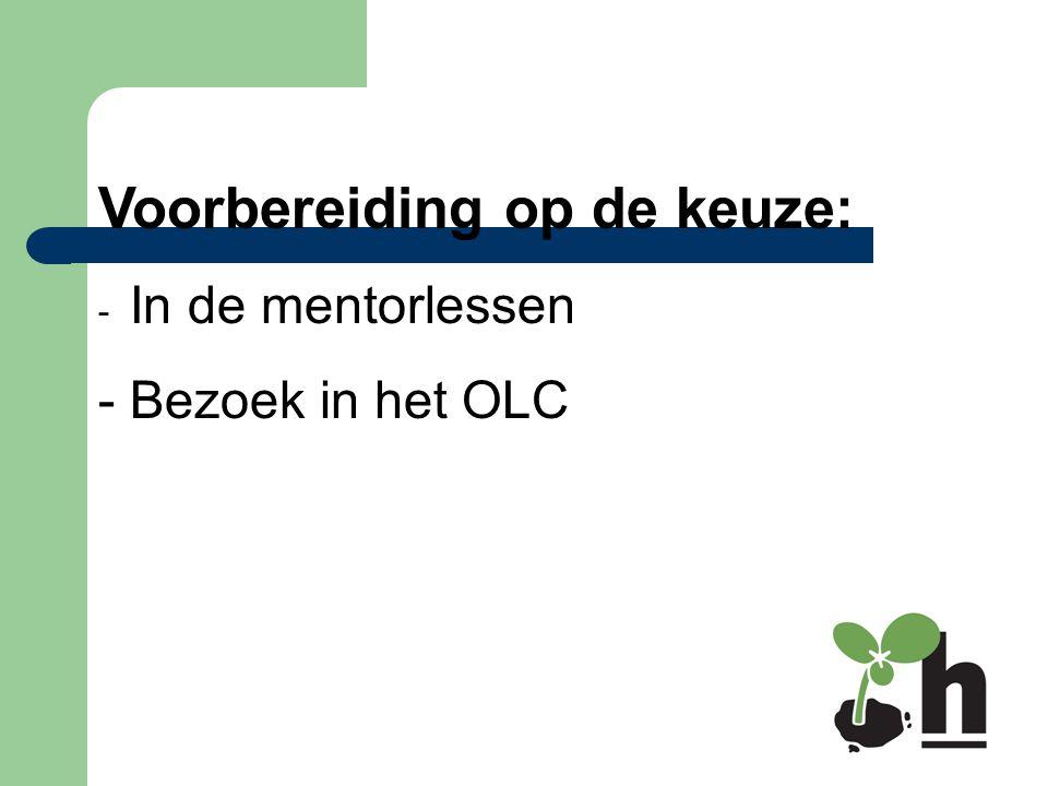 Voorbereiding op de keuze: - In de mentorlessen - Bezoek in het OLC