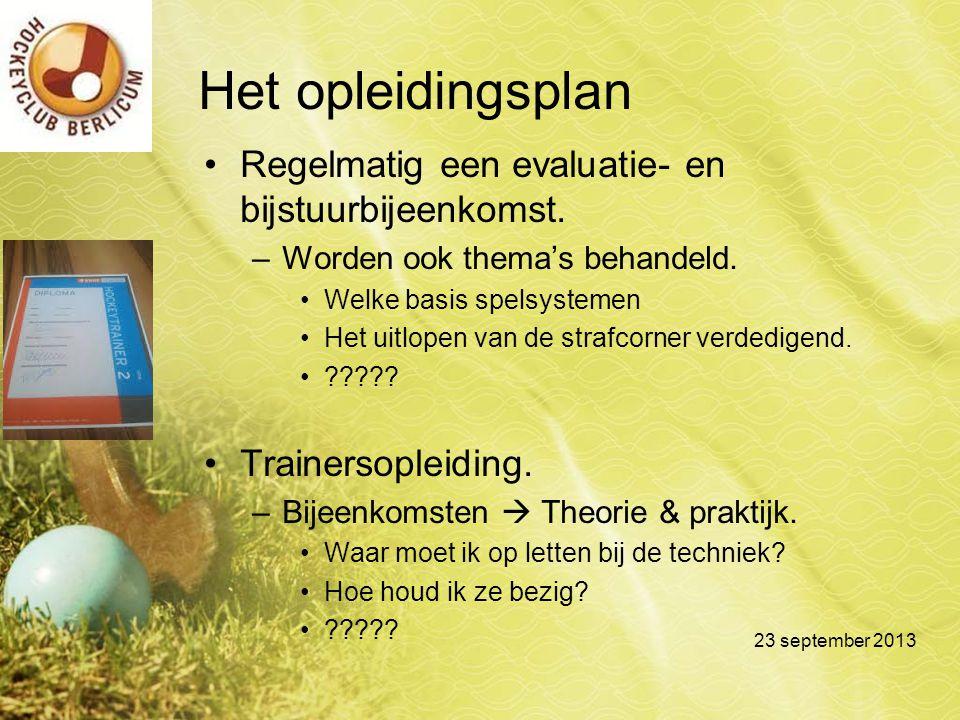 Het opleidingsplan Regelmatig een evaluatie- en bijstuurbijeenkomst. –Worden ook thema's behandeld. Welke basis spelsystemen Het uitlopen van de straf