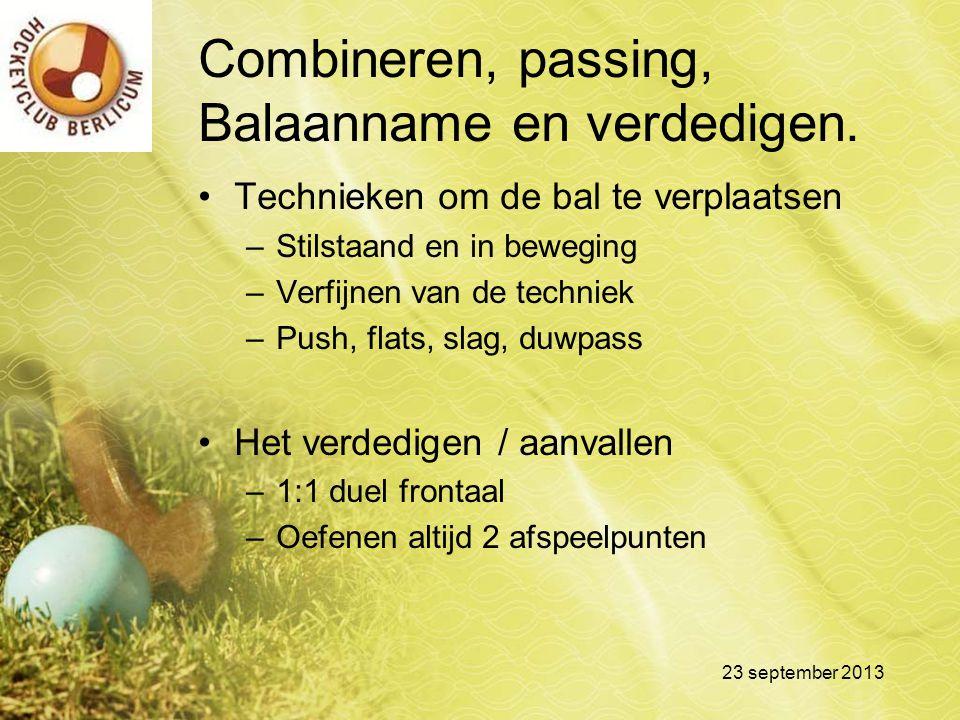 Combineren, passing, Balaanname en verdedigen. Technieken om de bal te verplaatsen –Stilstaand en in beweging –Verfijnen van de techniek –Push, flats,