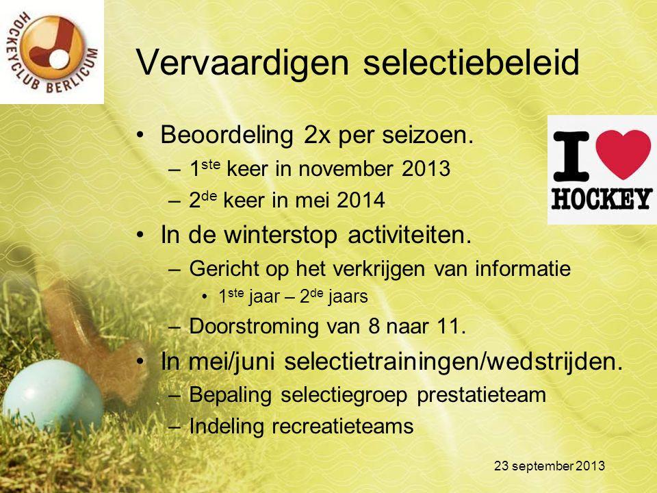 Vervaardigen selectiebeleid Beoordeling 2x per seizoen. –1 ste keer in november 2013 –2 de keer in mei 2014 In de winterstop activiteiten. –Gericht op