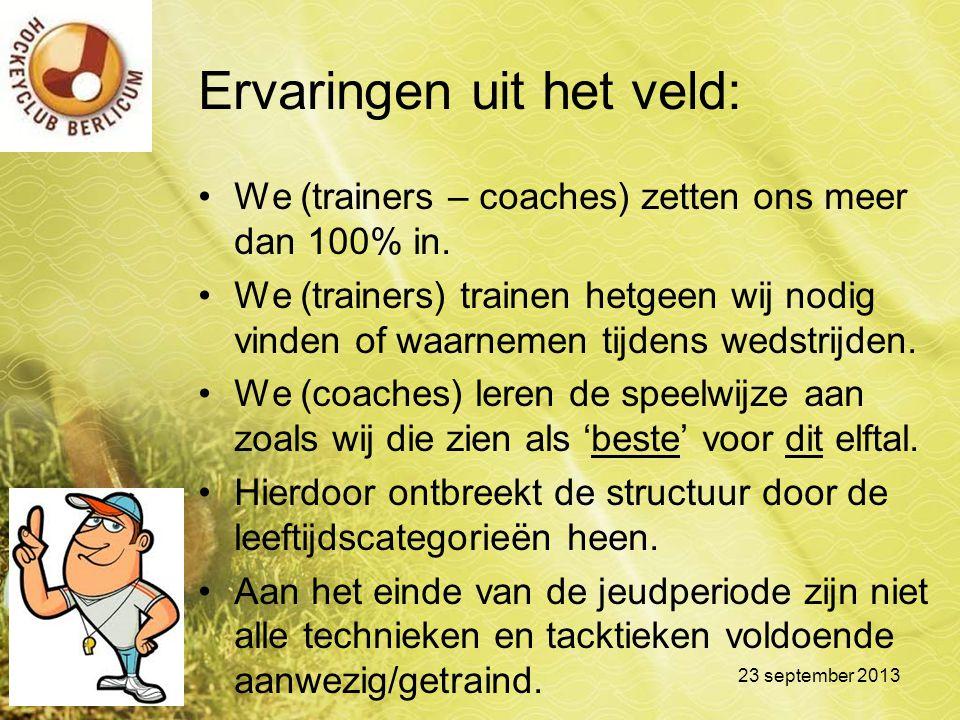 Ervaringen uit het veld: We (trainers – coaches) zetten ons meer dan 100% in. We (trainers) trainen hetgeen wij nodig vinden of waarnemen tijdens weds