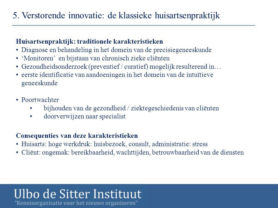 5. Verstorende innovatie: de klassieke huisartsenpraktijk Huisartsenpraktijk: traditionele karakteristieken Diagnose en behandeling in het domein van