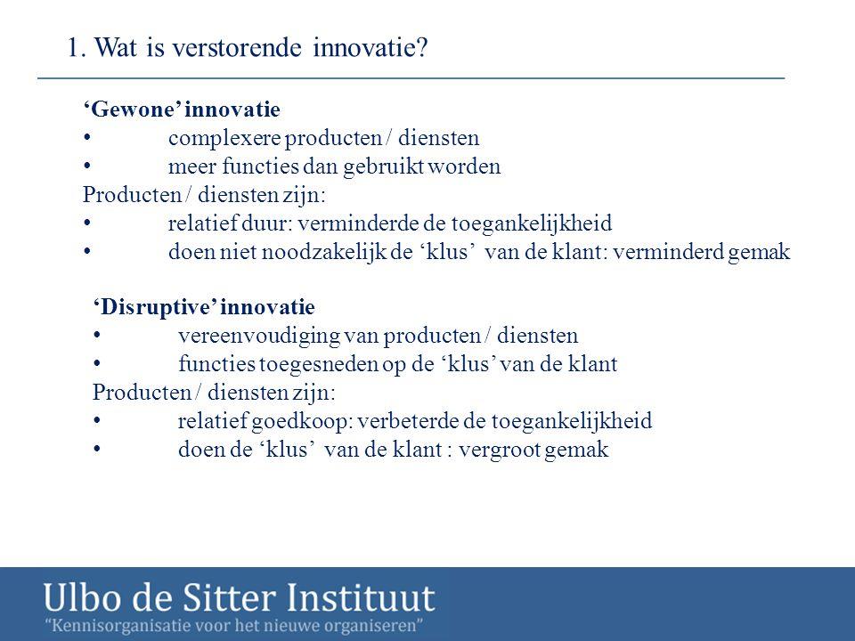 'Gewone' innovatie complexere producten / diensten meer functies dan gebruikt worden Producten / diensten zijn: relatief duur: verminderde de toeganke