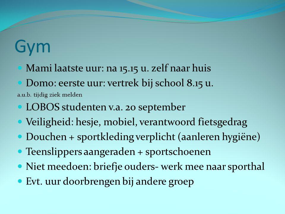 Gym Mami laatste uur: na 15.15 u. zelf naar huis Domo: eerste uur: vertrek bij school 8.15 u. a.u.b. tijdig ziek melden LOBOS studenten v.a. 20 septem