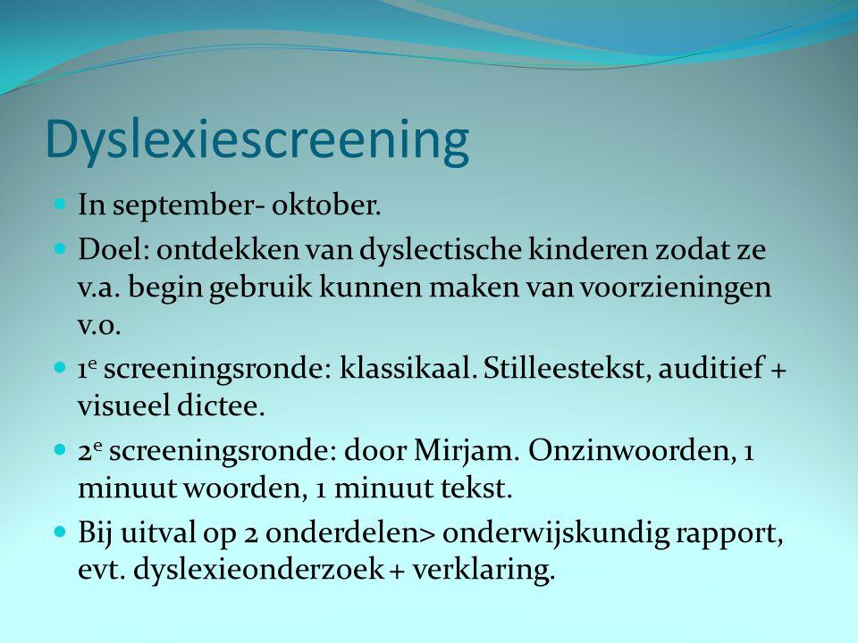 Dyslexiescreening In september- oktober. Doel: ontdekken van dyslectische kinderen zodat ze v.a. begin gebruik kunnen maken van voorzieningen v.o. 1 e