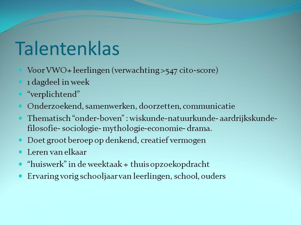 """Talentenklas Voor VWO+ leerlingen (verwachting >547 cito-score) 1 dagdeel in week """"verplichtend"""" Onderzoekend, samenwerken, doorzetten, communicatie T"""