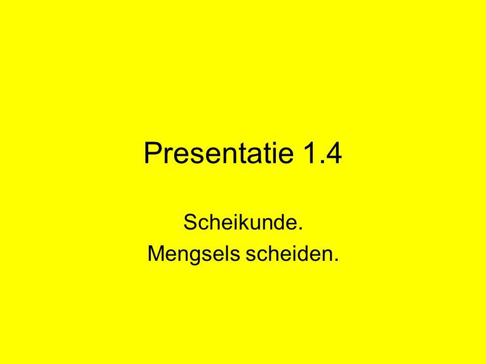 Presentatie 1.4 Scheikunde. Mengsels scheiden.