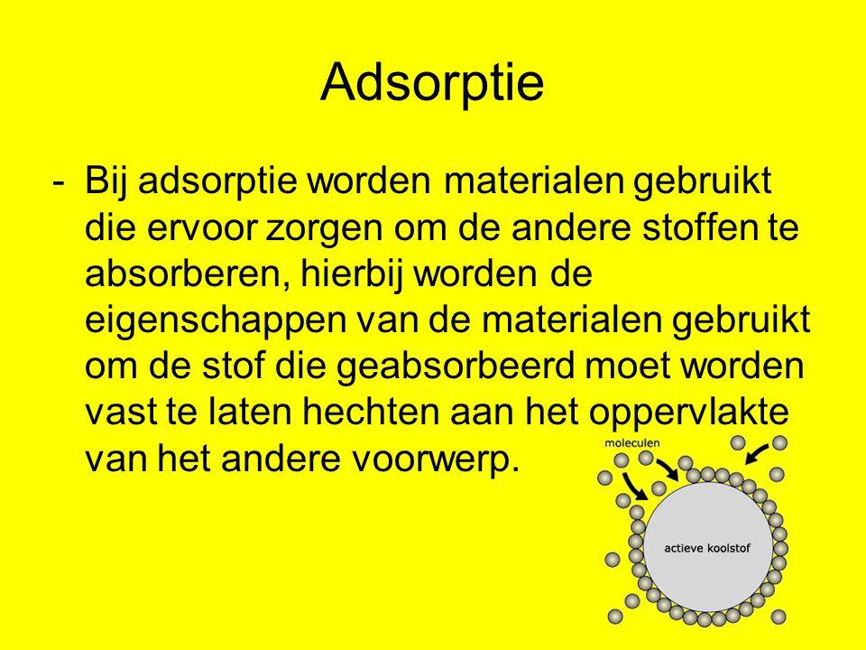 Adsorptie -Bij adsorptie worden materialen gebruikt die ervoor zorgen om de andere stoffen te absorberen, hierbij worden de eigenschappen van de mater
