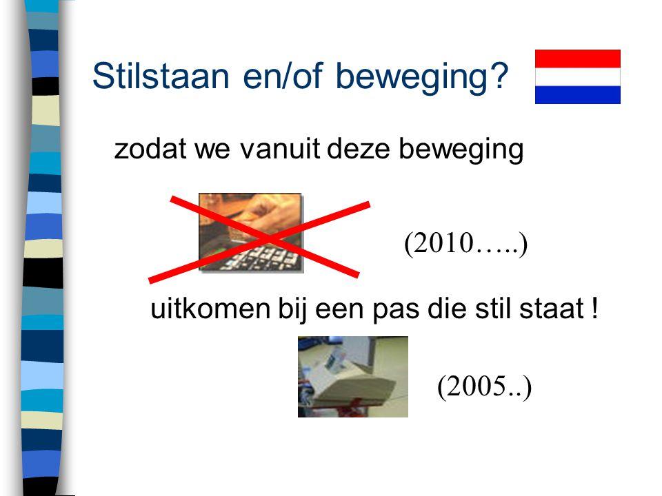 Stilstaan en/of beweging? n Vervolg van EMV in Nederland wordt komend jaar in goed overleg met alle betrokkenen bepaald n We staan nu dus stil maar ko