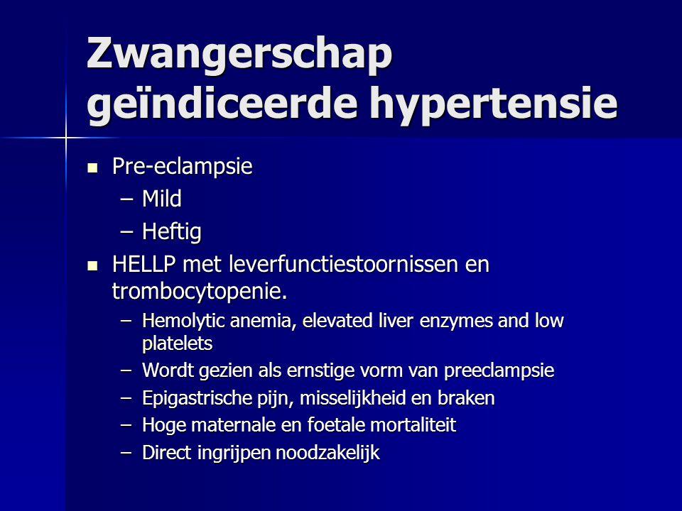 Zwangerschap geïndiceerde hypertensie Pre-eclampsie Pre-eclampsie –Mild –Heftig HELLP met leverfunctiestoornissen en trombocytopenie. HELLP met leverf