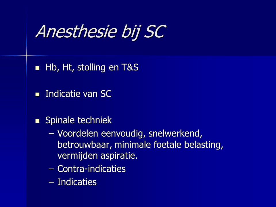Anesthesie bij SC Hb, Ht, stolling en T&S Hb, Ht, stolling en T&S Indicatie van SC Indicatie van SC Spinale techniek Spinale techniek –Voordelen eenvo