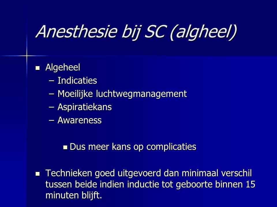 Anesthesie bij SC (algheel) Algeheel Algeheel –Indicaties –Moeilijke luchtwegmanagement –Aspiratiekans –Awareness Dus meer kans op complicaties Dus me
