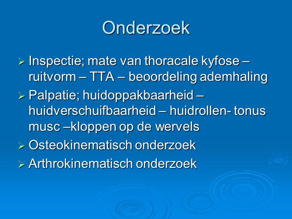 Onderzoek  Inspectie; mate van thoracale kyfose – ruitvorm – TTA – beoordeling ademhaling  Palpatie; huidoppakbaarheid – huidverschuifbaarheid – hui