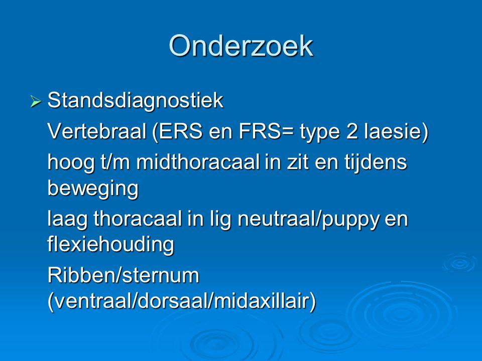 Onderzoek  Standsdiagnostiek Vertebraal (ERS en FRS= type 2 laesie) hoog t/m midthoracaal in zit en tijdens beweging laag thoracaal in lig neutraal/p