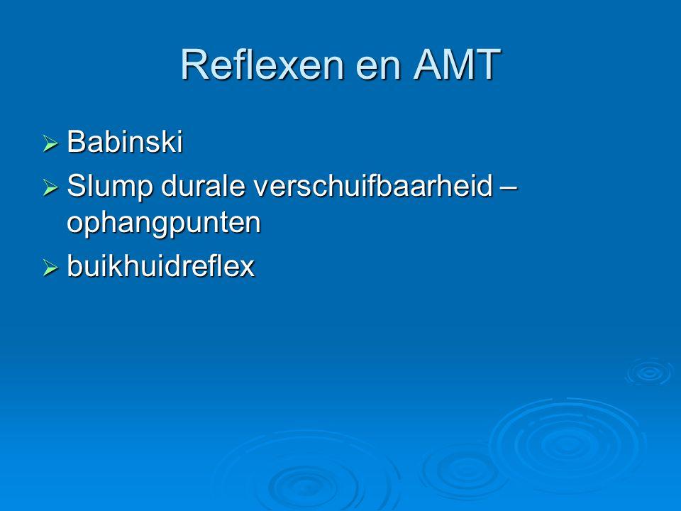 Reflexen en AMT  Babinski  Slump durale verschuifbaarheid – ophangpunten  buikhuidreflex