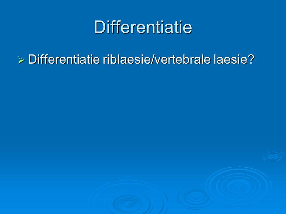 Differentiatie  Differentiatie riblaesie/vertebrale laesie?
