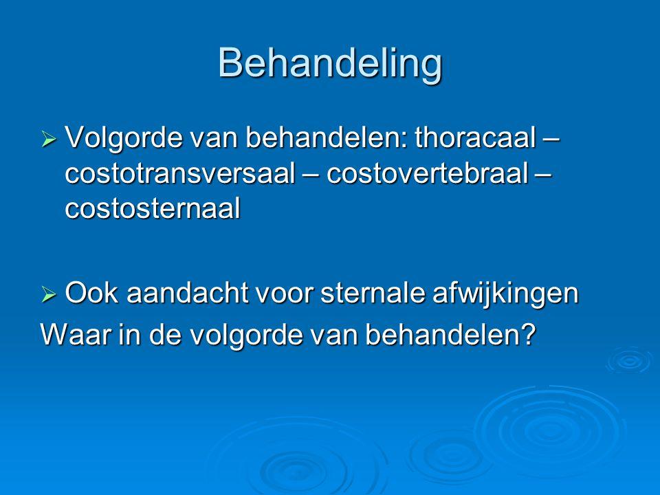 Behandeling  Volgorde van behandelen: thoracaal – costotransversaal – costovertebraal – costosternaal  Ook aandacht voor sternale afwijkingen Waar i