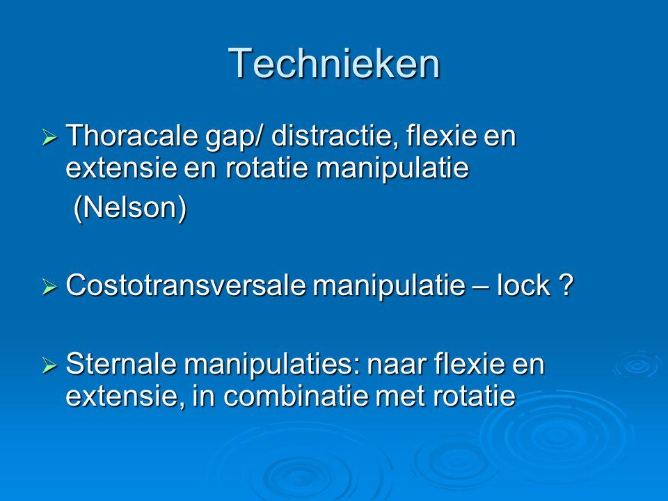 Technieken  Thoracale gap/ distractie, flexie en extensie en rotatie manipulatie (Nelson) (Nelson)  Costotransversale manipulatie – lock ?  Sternal