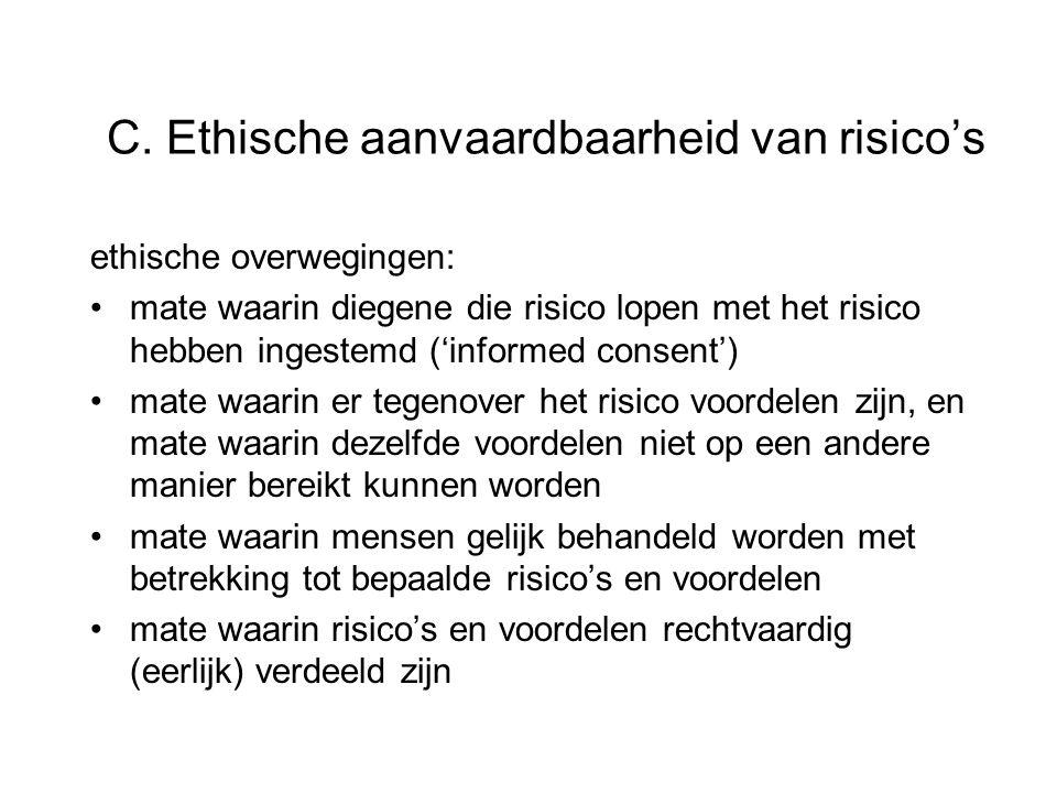 C. Ethische aanvaardbaarheid van risico's ethische overwegingen: mate waarin diegene die risico lopen met het risico hebben ingestemd ('informed conse