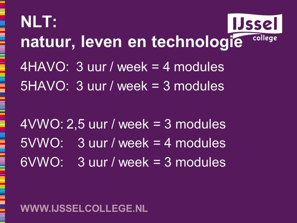 WWW.IJSSELCOLLEGE.NL NLT: natuur, leven en technologie 4HAVO: 3 uur / week = 4 modules 5HAVO: 3 uur / week = 3 modules 4VWO: 2,5 uur / week = 3 module