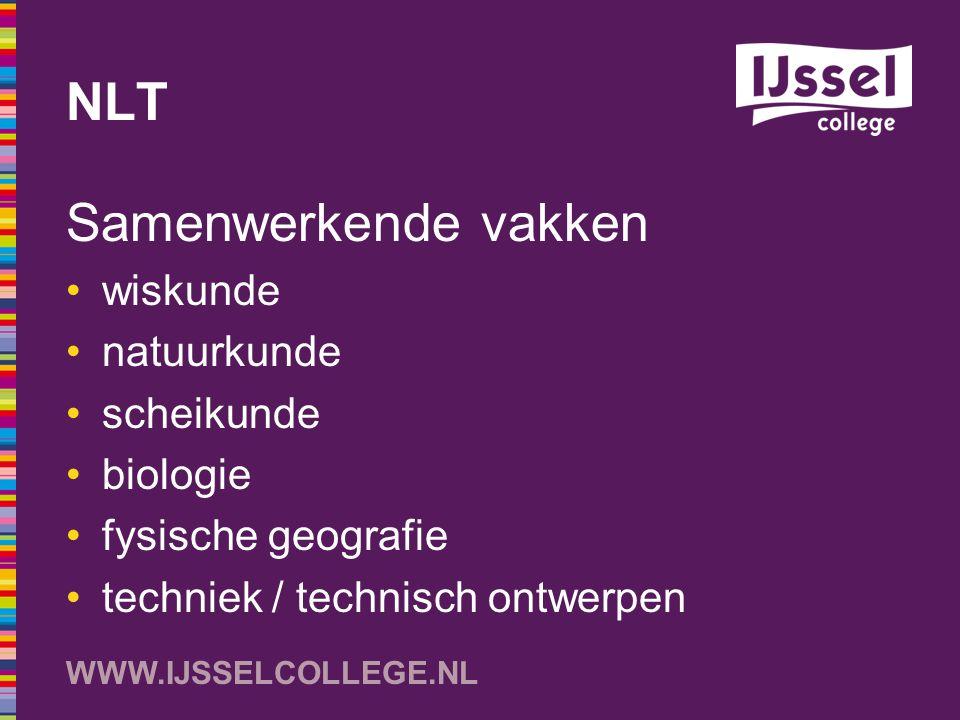 WWW.IJSSELCOLLEGE.NL NLT Samenwerkende vakken wiskunde natuurkunde scheikunde biologie fysische geografie techniek / technisch ontwerpen